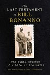 The Last Testament of Bill Bonanno: The Final Secrets of a Life in the Mafia
