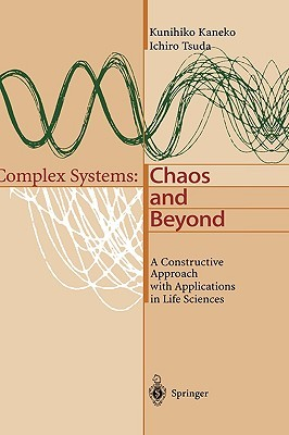 Complex Systems: Chaos And Beyond, A Constructive Approach With Applications In Life Sciences