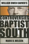 William Owen Carver's Controversies in the Baptist South