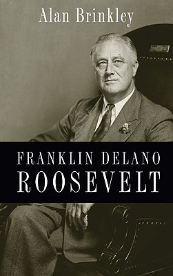 Franklin Delano Roosevelt by Alan Brinkley