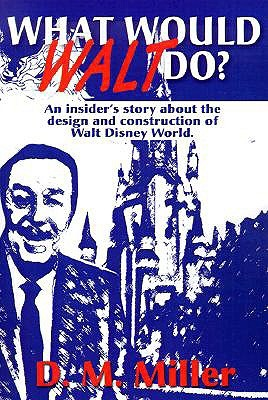 What Would Walt Do? by D.M.  Miller