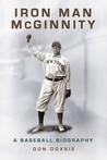 Iron Man McGinnity: A Baseball Biography