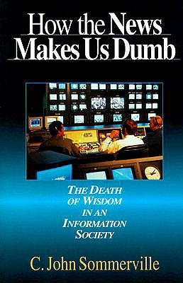 How the News Makes Us Dumb by C. John Sommerville