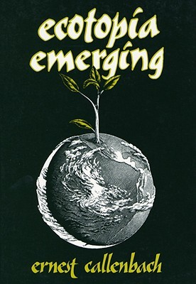 Ecotopia Emerging by Ernest Callenbach