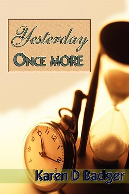 Yesterday Once More by Karen D. Badger