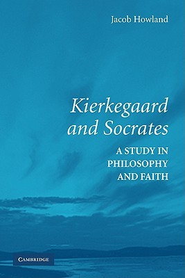 Kierkegaard and Socrates by Jacob Howland