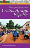 Culture and Customs of the Central African Republic by Jacqueline C. Woodfork