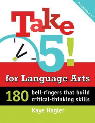 Take Five! for Language Arts: 180 Bell-Ringers That Build Critical-Thinking Skills