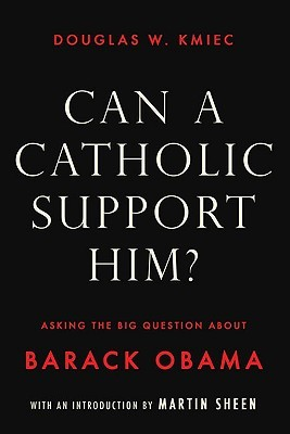 Can a Catholic Support Him?: Asking the Big Questions about Barack Obama