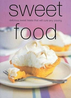 Sweet Food: Delicious Sweet Treats That Will Cure Any Craving (Chunky Food series)