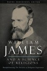 """William James and a Science of Religions: Reexperiencing """"The Varieties of Religious Experience"""""""