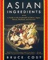 Asian Ingredients: A Guide to the Foodstuffs of China, Japan, Korea, Thailand and Vietnam