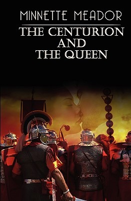 The Centurion and the Queen by Minnette Meador