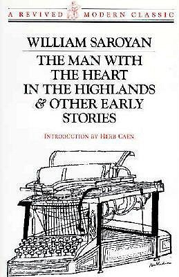 The Man With the Heart in the Highlands and Other Early Stories by William Saroyan