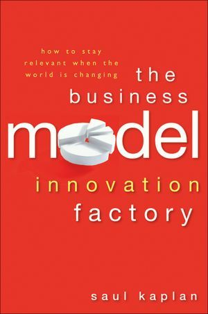 The Business Model Innovation Factory by Saul Kaplan