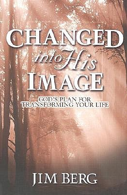 Changed Into His Image by Jim Berg