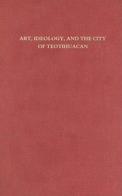 Art, Ideology, and the City of Teotihuacan: A Symposium at Dumbarton Oaks: 8th and 9th October 1988