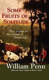 Some Fruits of Solitude: Wise Sayings on the Conduct of Human Life
