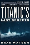 Titanic's Last Secrets by Bradford Matsen