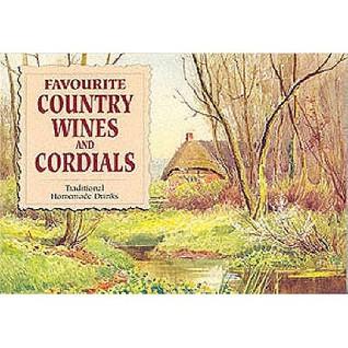 Favourite Country Wines And Cordials by Carol Wilson