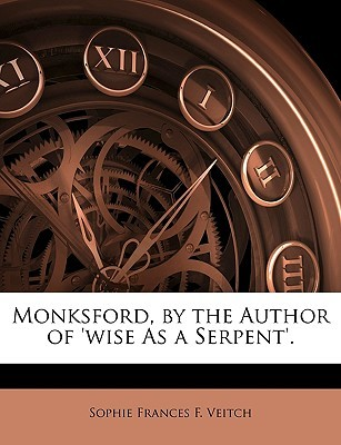 Monksford, by the Author of 'Wise as a Serpent'. by Sophie Frances F. Veitch