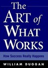 The Art of What Works: How Great Leaders Adapt Competitive Strategies to Their Advantage