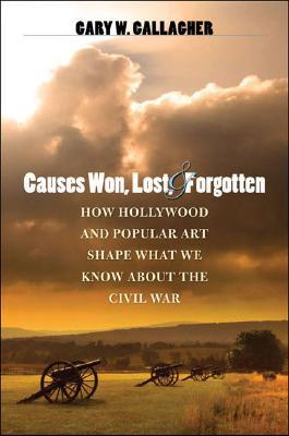 Causes Won, Lost, and Forgotten by Gary W. Gallagher