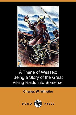 A Thane of Wessex: Being a Story of the Great Viking Raids into Somerset