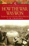 How the War Was Won: Command and Technology in the British Army on the Western Front, 1917-1918