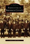 Firefighting in Frederick County (Images of America: Maryland)