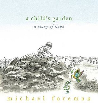 A Child's Garden; a Story of Hope by Michael Foreman