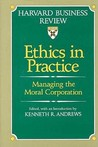 Ethics in Practice: Managing the Moral Corporation