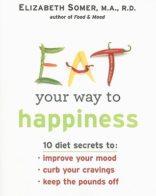 Eat Your Way To Happiness by Elizabeth Somer