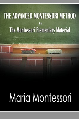 The Advanced Montessori Method - The Montessori Elementary Ma... by Maria Montessori