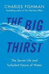 The Big Thirst: The Marvels, Mysteries & Madness Shaping the New Era of Water