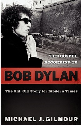 The Gospel according to Bob Dylan by Michael J. Gilmour