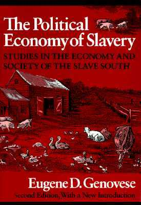 Download online for free The Political Economy of Slavery: Studies in the Economy and Society of the Slave South (Wesleyan Paperback) PDF by Eugene D. Genovese