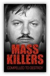 Mass Killers: Compelled To Destroy
