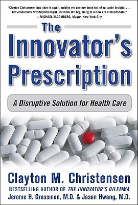 The Innovator's Prescription by Clayton M. Christensen