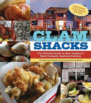 Read Clam Shacks: The Ultimate Guide to New England's Most Fantastic Seafood Eateries FB2