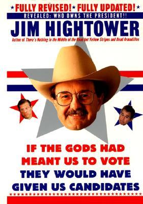 If the Gods Had Meant Us to Vote, They'd Have Given Us Candid... by Jim Hightower