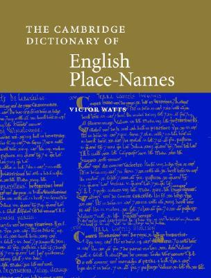 The Cambridge Dictionary of English Place-Names: Based on the Collections of the English Place-Name Society
