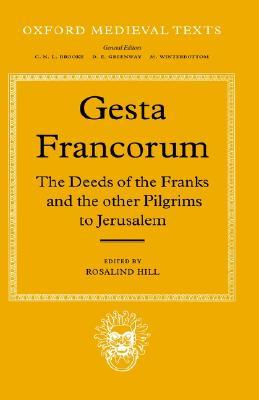 Gesta Francorum Et Aliorum Hierosolimitanorum: The Deeds of the Franks and the Other Pilgrims to Jerusalem
