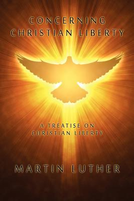 Concerning Christian Liberty by Martin Luther