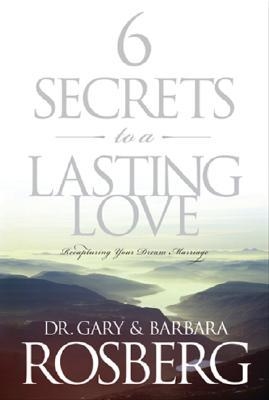 6 Secrets to a Lasting Love by Gary Rosberg