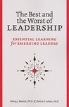 The Best and Worst of Leadership: Essential Learning for Emerging Leaders