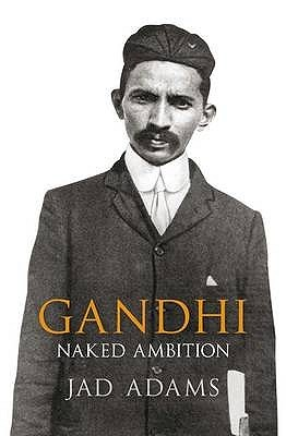 Gandhi: Naked Ambition
