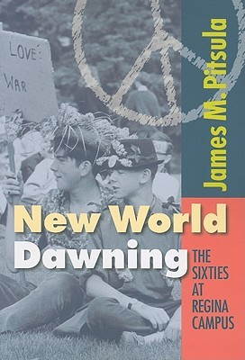New World Dawning: The Sixties at Regina Campus (Canadian Plains Studies(CPS))