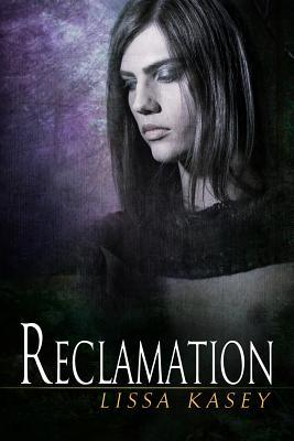 Reclamation by Lissa Kasey
