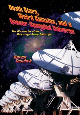 Death Stars, Weird Galaxies, and a Quasar-Spangled Universe: The Discoveries of the Very Large Array Telescope
